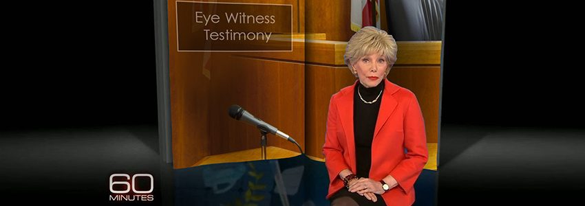 60 Minutes – Eye Witness Testimony